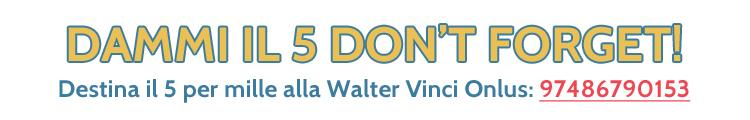 Dona il 5 per mille alla Walter Vinci Onlus